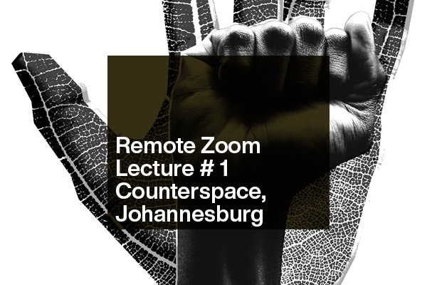 lecture graphic fist and leaf with text: Remote Zoom Lecture #1 Counterspace, Johannesburg